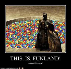 THIS. IS. FUNLAND!