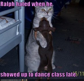 Ralph hated when he  showed up to dance class late.