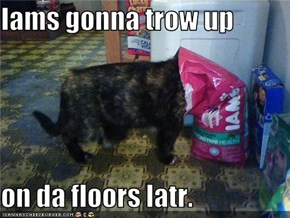 Iams gonna trow up  on da floors latr.