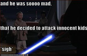 and he was soooo mad, that he decided to attack innocent kids *sigh*