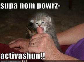 supa nom powrz-  activashun!!