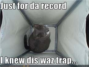 Just for da record  I knew dis waz trap...