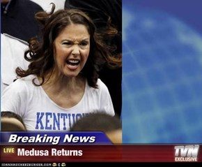 Breaking News - Medusa Returns
