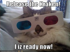 Release the Kraken!  I iz ready now!