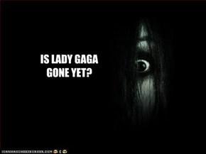 IS LADY GAGA GONE YET?