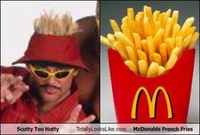 Scotty Too Hotty Totally Looks Like McDonalds French Fries