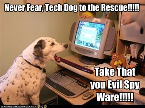 Never Fear, Tech Dog to the Rescue!!!!!