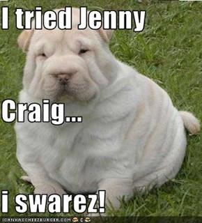 I tried Jenny  Craig... i swarez!