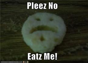 Pleez No  Eatz Me!