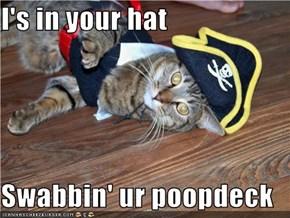 I's in your hat  Swabbin' ur poopdeck