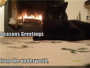 Seasons Greetings from the underworld.