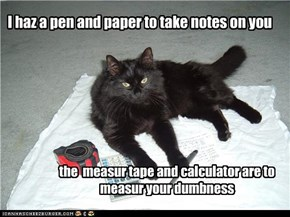 I haz a pen and paper to take notes on you