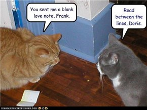 You sent me a blank love note, Frank.