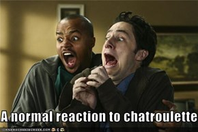 A normal reaction to chatroulette...