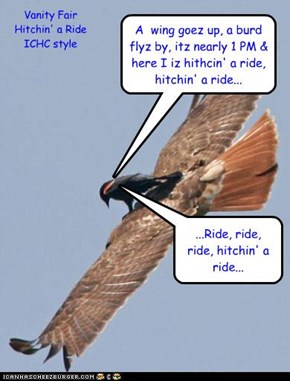 A  wing goez up, a burd flyz by, itz nearly 1 PM & here I iz hithcin' a ride, hitchin' a ride...