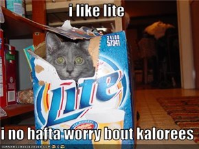 i like lite  i no hafta worry bout kalorees