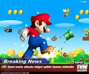 Breaking News - Giant mario attacks tokyo! public bames nintendo