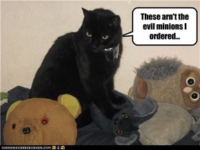 These arn't the evil minions I ordered...