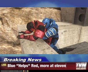 "Breaking News - Blue ""Helps"" Red, more at eleven"