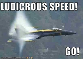 LUDICROUS SPEED!  GO!