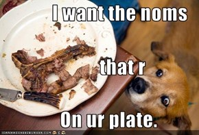 I want the noms                          that r                On ur plate.