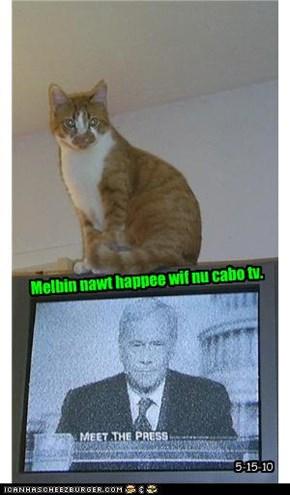 Melbin nawt happee wif nu cabo tv.
