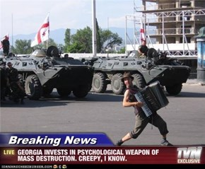 Breaking News - GEORGIA INVESTS IN PSYCHOLOGICAL WEAPON OF MASS DESTRUCTION. CREEPY, I KNOW.