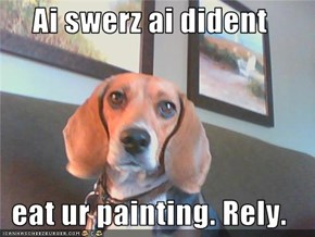 Ai swerz ai dident  eat ur painting. Rely.