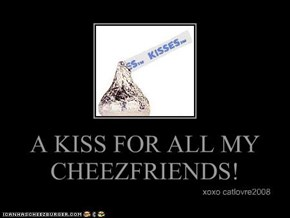 A KISS FOR ALL MY CHEEZFRIENDS!