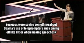 You gops were saying something about Obama's use of teleprompters and coming off like Hitler when making speeches?