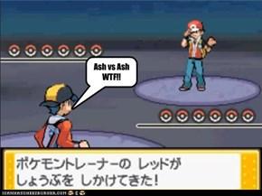 Ash vs Ash  WTF!!