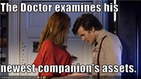 The Doctor examines his  newest companion's assets.
