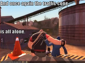 And once again the traffic cone  is all alone.