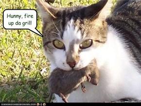 Hunny, fire up da grill