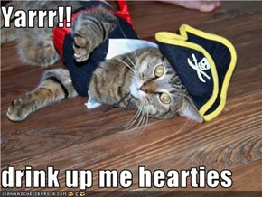 Yarrr!!  drink up me hearties