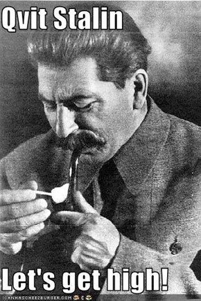 Qvit Stalin  Let's get high!
