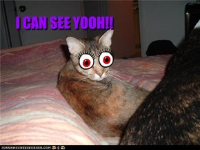 I CAN SEE YOOH!!