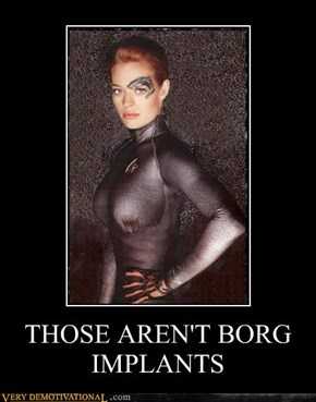 THOSE AREN'T BORG IMPLANTS