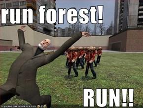 run forest!  RUN!!