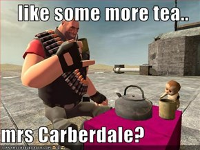 like some more tea..  mrs Carberdale?