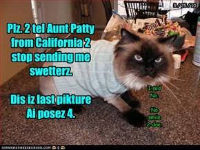 Plz. 2 tel Aunt Patty from California 2 stop sending me swetterz.  Dis iz last pikture Ai posez 4.