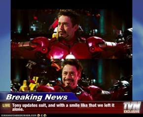 Breaking News - Tony updates suit, and with a smile like that we left it alone.