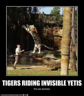 TIGERS RIDING INVISIBLE YETIS