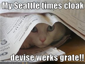My Seattle times cloak        devise werks grate!!