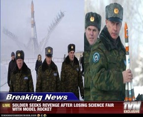 Breaking News - SOLDIER SEEKS REVENGE AFTER LOSING SCIENCE FAIR WITH MODEL ROCKET