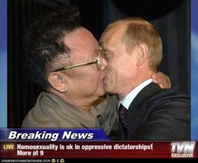 Breaking News - Homosexuality is ok in oppressive dictatorships! More at 9