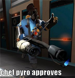 chef pyro approves