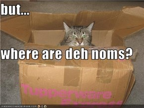 but...  where are deh noms?