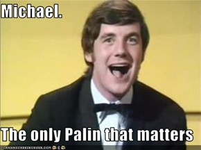 Michael.  The only Palin that matters