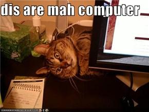 dis are mah computer